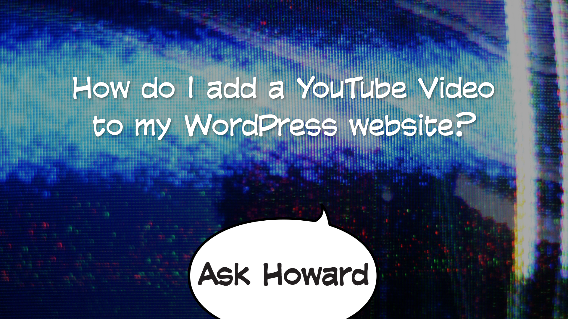 How to embed video content on your WordPress website - Ask Howard Episode 2